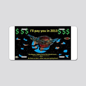 Nibiru Mayan I'll pay you in 2013 Aluminum License