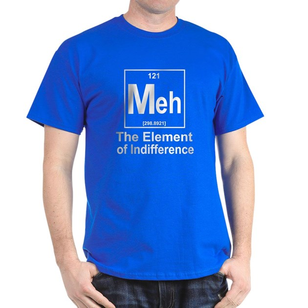 Element Meh Dark T-Shirt Element Meh T-Shirt | CafePress.com