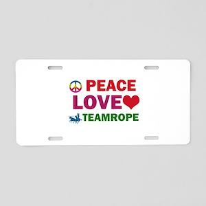 Peace Love Teamrope Designs Aluminum License Plate