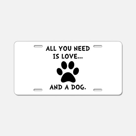 Need Love Dog Aluminum License Plate