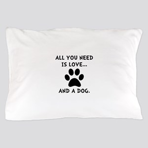 Need Love Dog Pillow Case