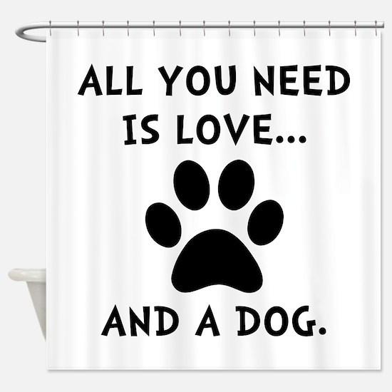 Need Love Dog Shower Curtain