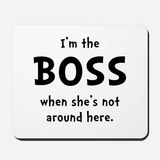 Im The Boss Shes Not Around Mousepad