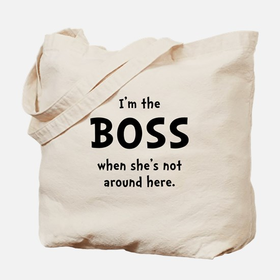 Im The Boss Shes Not Around Tote Bag
