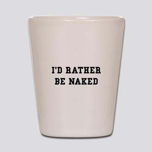 Rather Be Naked Shot Glass