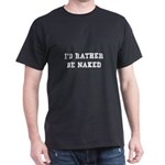 Rather Be Naked Dark T-Shirt