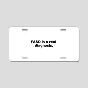 FASD is a real diagnosis Aluminum License Plate