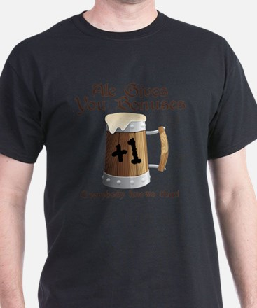 Ale Gives You Bonuses... T-Shirt