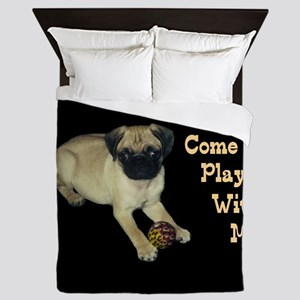 Come Play With Me! Pug Puppy Queen Duvet