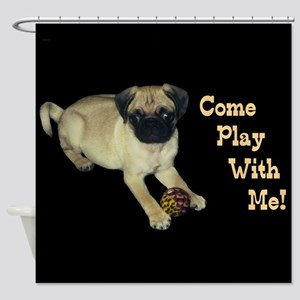 Come Play With Me! Pug Puppy Shower Curtain