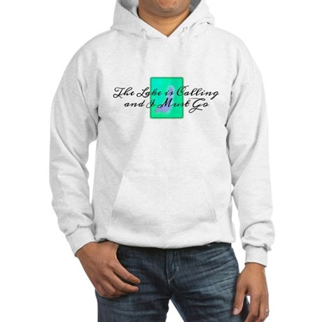 The Lake Is Calling and I Must Go Hooded Sweatshir