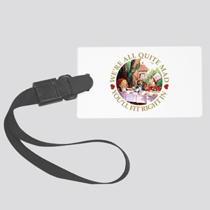 We're All Quite Mad, You'll Fit Large Luggage Tag