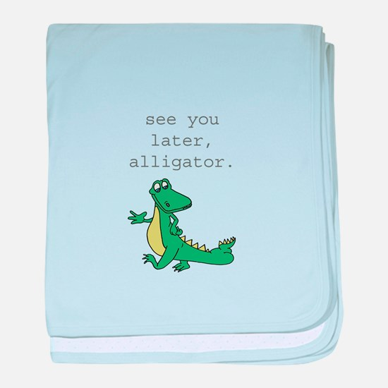 See you later, Alligator baby blanket