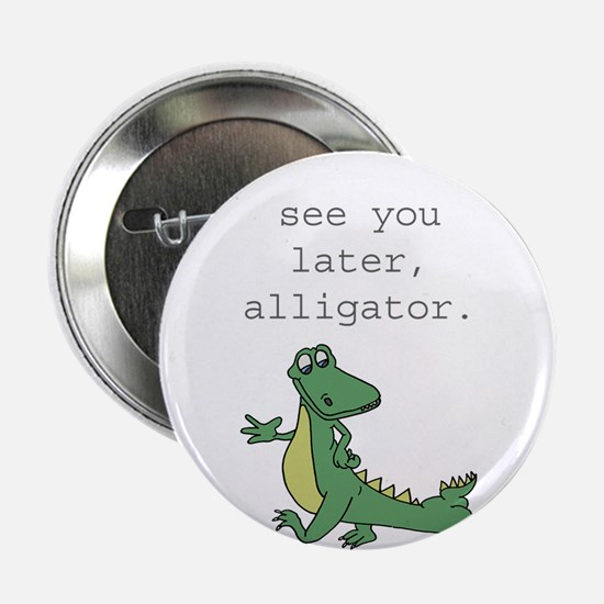 """See you later, Alligator 2.25"""" Button"""