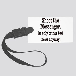 Shoot the messenger Large Luggage Tag