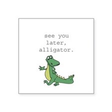 See you later, Alligator! Square Sticker 3