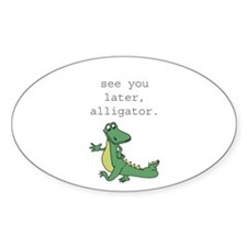 See you later, Alligator! Sticker (Oval 50 pk)