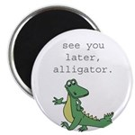 See you later, Alligator! Magnet