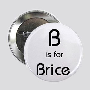 B Is For Brice Button