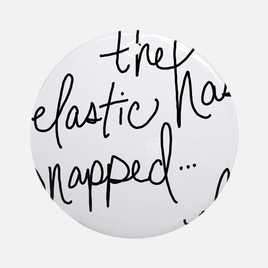 Cycling Quotes - The Elastic Has Snapped Ornament