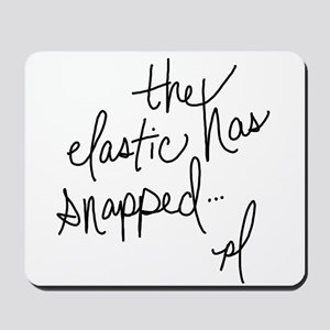 Cycling Quotes - The Elastic Has Snapped Mousepad