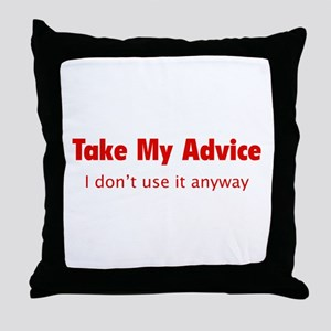 Take My Advice Throw Pillow