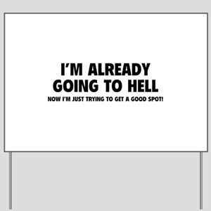 I'm already going to hell Yard Sign