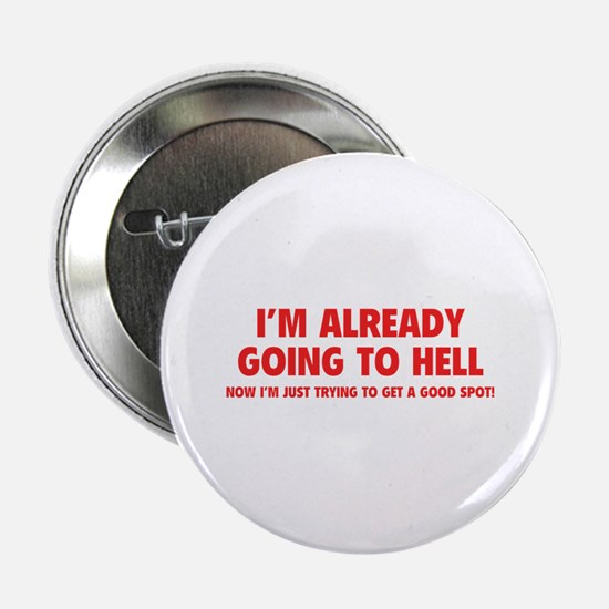 "I'm already going to hell 2.25"" Button"