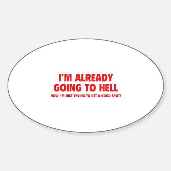 I'm already going to hell Sticker (Oval)