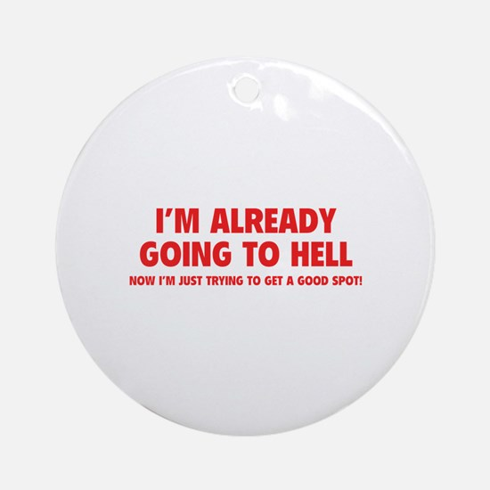 I'm already going to hell Ornament (Round)