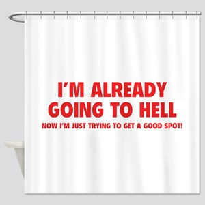 I'm already going to hell Shower Curtain