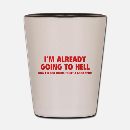 I'm already going to hell Shot Glass