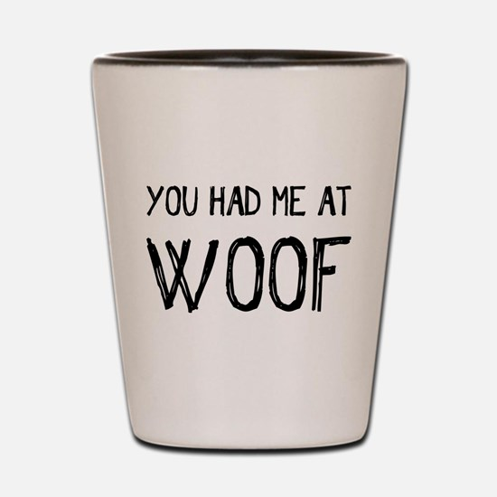 You Had Me At Woof Shot Glass