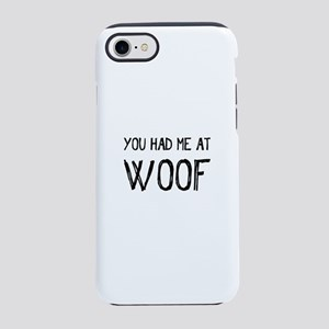 You Had Me At Woof iPhone 7 Tough Case