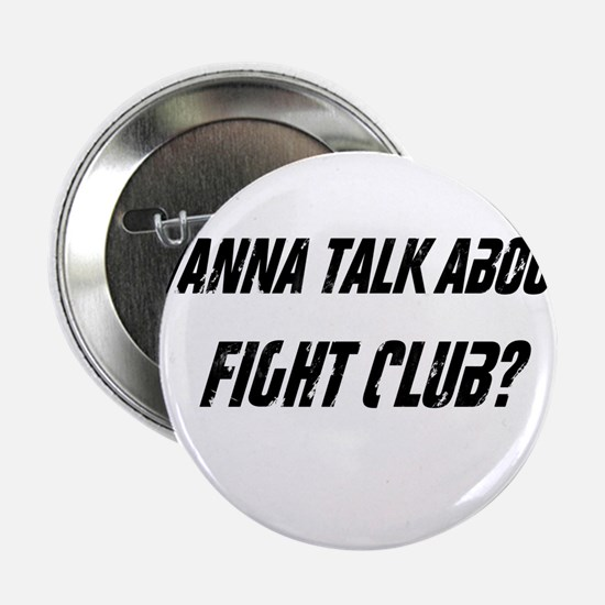 "Wanna Talk About Fight Club? 2.25"" Button"