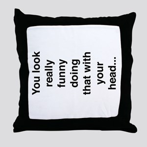 You look really funny Throw Pillow