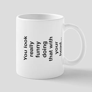 You look really funny Mug