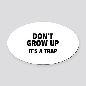 Don't grow up Oval Car Magnet