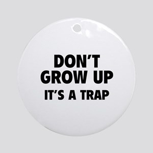 Don't grow up Ornament (Round)