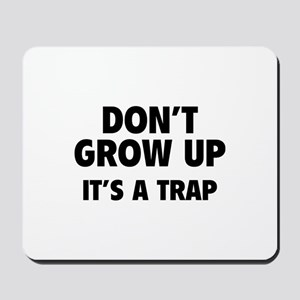 Don't grow up Mousepad