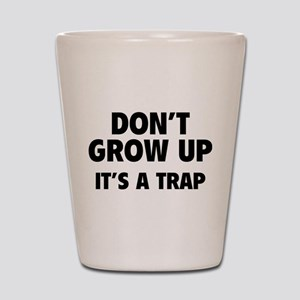 Don't grow up Shot Glass