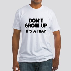 Don't grow up Fitted T-Shirt