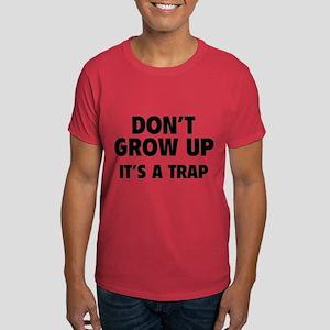 Don't grow up Dark T-Shirt