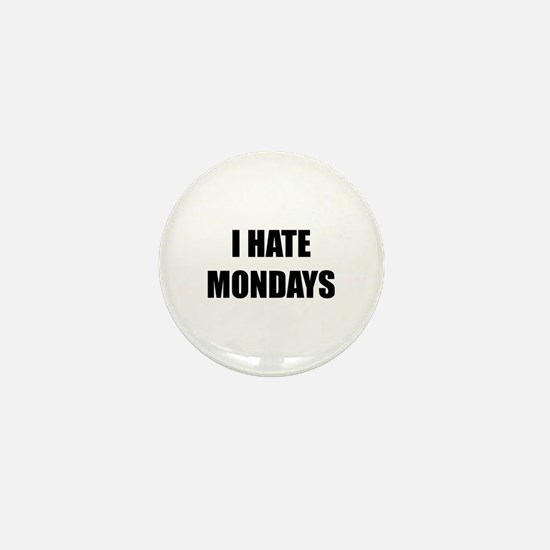I Hate Mondays Mini Button