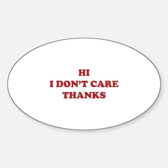Hi I don't care Thanks Sticker (Oval)