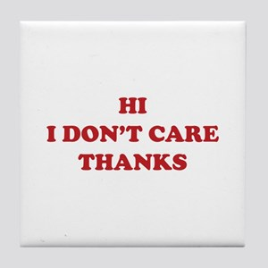 Hi I don't care Thanks Tile Coaster