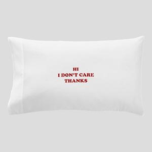 Hi I don't care Thanks Pillow Case