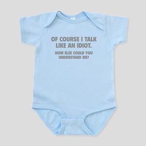 Talk Like An Idiot Infant Bodysuit