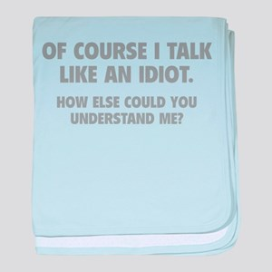 Talk Like An Idiot baby blanket