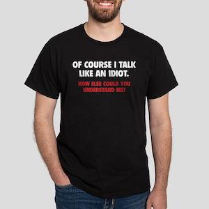 Talk Like An Idiot Dark T-Shirt